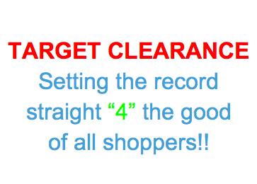 "The rumor that clearance prices that end in ""4"" are a final markdown are not true.  Get all the details at www.AllThingsTarget.com"