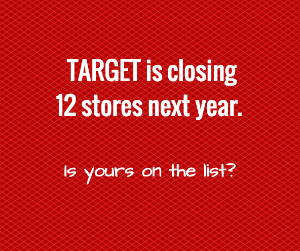 Target Has Announced That They Will Be Closing 12 Stores By February Of 2018 All These Stay Open For The Holidays